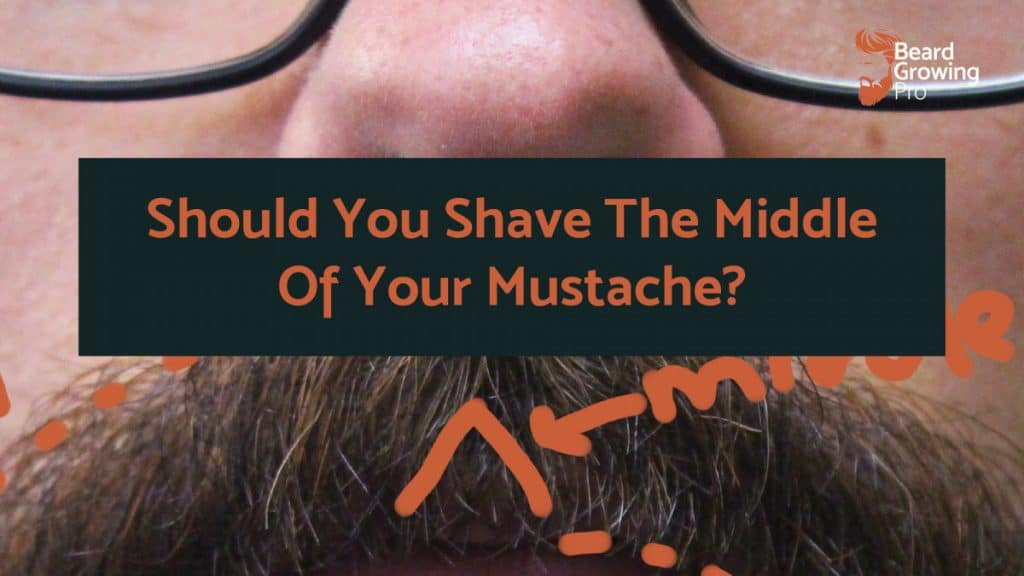 Should You Shave The Middle Of Your Mustache - Beard Growing Pro