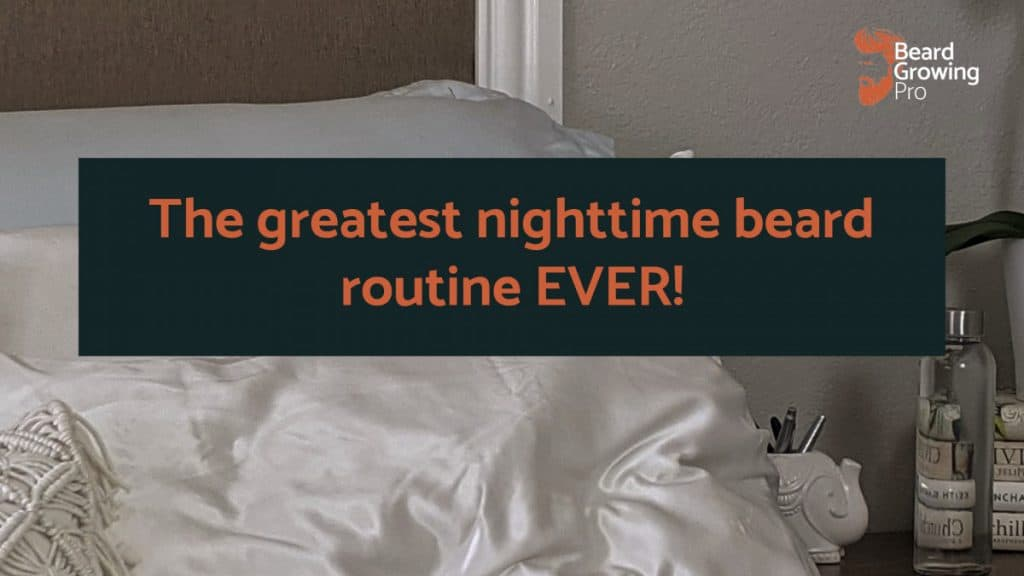 The greatest nighttime beard routine EVER!