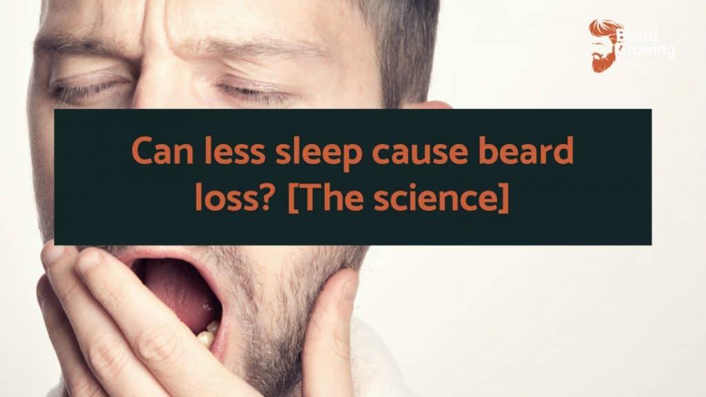 Can less sleep cause beard loss