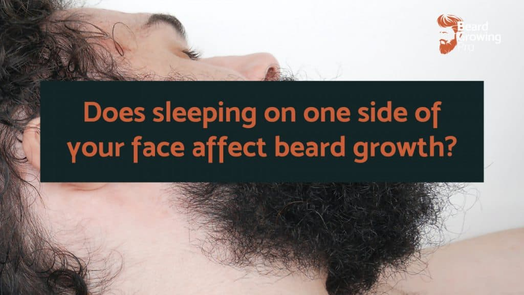 Does sleeping on one side of your face affect beard growth?