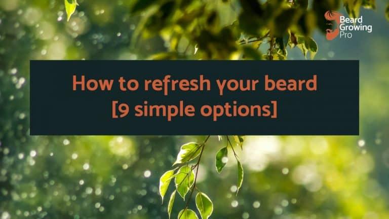 How do I refresh my beard