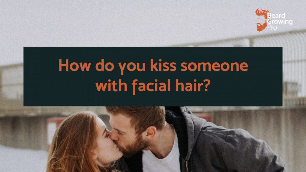 How do you kiss someone with facial hair - Beard growing pro