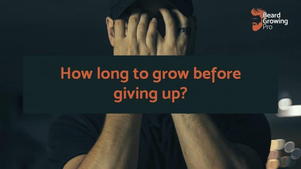 how long to growa beardbefore giving up