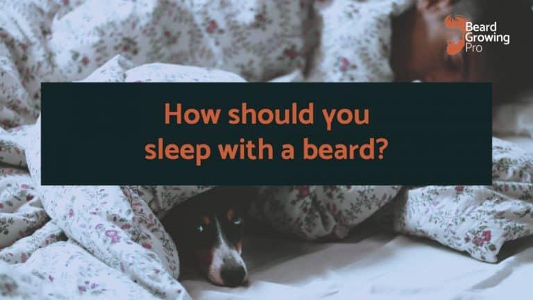 How should I sleep with a beard
