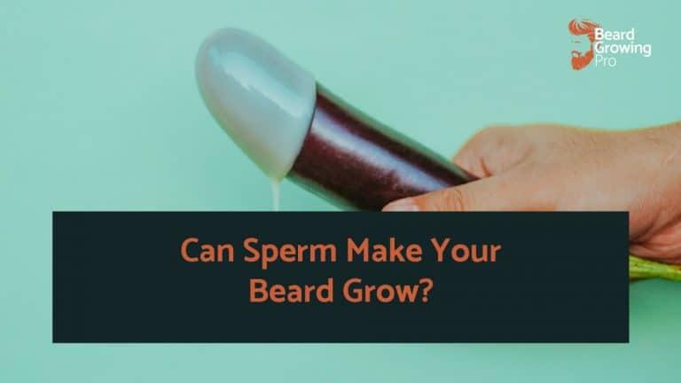 Can Sperm Make Your Beard Grow?