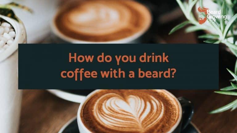 How do you drink coffee with a beard?